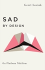 Sad by Design : On Platform Nihilism - Book