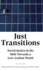 Just Transitions : Social Justice in the Shift Towards a Low-Carbon World - Book