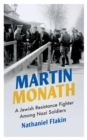 Martin Monath : A Jewish Resistance Fighter Among Nazi Soldiers - Book