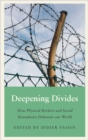 Deepening Divides : How Physical Borders and Social Boundaries Delineate our World - Book
