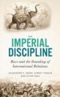 The Imperial Discipline : Race and the Founding of International Relations - Book