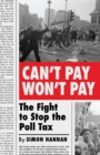 Can't Pay, Won't Pay : The Fight to Stop the Poll Tax - Book
