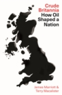 Crude Britannia : How Oil Shaped a Nation - Book