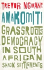 Amakomiti : Grassroots Democracy in South African Shack Settlements - Book