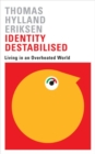 Identity Destabilised : Living in an Overheated World - Book