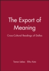 The Export of Meaning : Cross-Cultural Readings of Dallas - Book