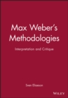 Max Weber's Methodologies : Interpretation and Critique - Book