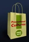 Promotional Cultures : The Rise and Spread of Advertising, Public Relations, Marketing and Branding - Book