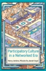 Participatory Culture in a Networked Era : A Conversation on Youth, Learning, Commerce, and Politics - Book