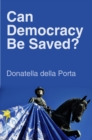 Can Democracy Be Saved? : Participation, Deliberation and Social Movements - Book