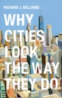 Why Cities Look the Way They Do - Book