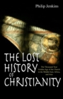 The Lost History of Christianity : The Thousand-Year Golden Age of the Church in the Middle East, Africa and Asia - Book