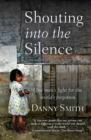 Shouting into the Silence : One man's fight for the world's forgotten - Book