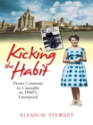 Kicking the habit : From Convent to Casualty in 60s Liverpool - eBook