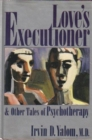 Love's Executioner and Other Tales of Psychotherapy - Book