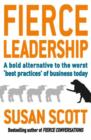 Fierce Leadership : A bold alternative to the worst 'best practices' of business today - eBook
