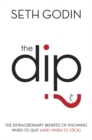 The Dip : The extraordinary benefits of knowing when to quit (and when to stick) - eBook