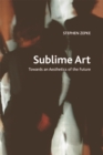 Sublime Art : Towards an Aesthetics of the Future - Book