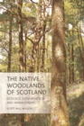The Native Woodlands of Scotland : Ecology, Conservation and Management - Book