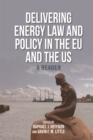 Delivering Energy Law and Policy in the EU and the US : A Reader - Book