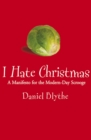 I Hate Christmas : A Manifesto for the Modern-Day Scrooge - eBook