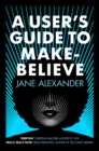 A User's Guide to Make-Believe : An all-too-plausible thriller that will have you gripped - eBook