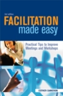 Facilitation Made Easy : Practical Tips to Improve Meetings and Workshops - Book