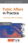 Public Affairs in Practice : A Practical Guide to Lobbying - Book
