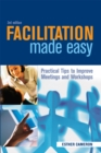 Facilitation Made Easy : Practical Tips to Improve Meetings and Workshops - eBook