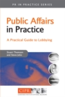Public Affairs in Practice : A Practical Guide to Lobbying - eBook