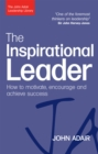 The Inspirational Leader : How to Motivate, Encourage and Achieve Success - eBook