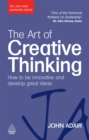 The Art of Creative Thinking : How to be Innovative and Develop Great Ideas - eBook