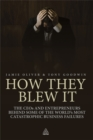 How They Blew It : The CEOs and Entrepreneurs Behind Some of the World's Most Catastrophic Business Failures - Book