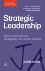 Strategic Leadership : How to Think and Plan Strategically and Provide Direction - eBook