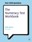 The Numeracy Test Workbook : Everything You Need for a Successful Programme of Self Study Including Quick Tests and Full-length Realistic Mock-ups - Book