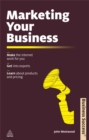 Marketing Your Business : Make the Internet Work for You Get into Exports Learn about Products and Pricing - Book