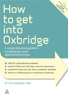How to Get Into Oxbridge : A Comprehensive Guide to Succeeding in Your Application Process - Book