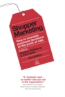 Shopper Marketing : How to Increase Purchase Decisions at the Point of Sale - eBook