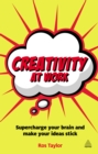 Creativity at Work : Supercharge Your Brain and Make Your Ideas Stick - eBook