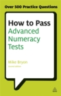 How to Pass Advanced Numeracy Tests : Improve Your Scores in Numerical Reasoning and Data Interpretation Psychometric Tests - Book