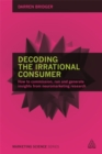 Decoding the Irrational Consumer : How to Commission, Run and Generate Insights from Neuromarketing Research - Book