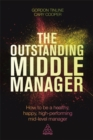 The Outstanding Middle Manager : How to be a Healthy, Happy, High-performing Mid-level Manager - Book