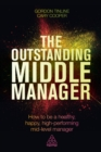 The Outstanding Middle Manager : How to be a Healthy, Happy, High-performing Mid-level Manager - eBook