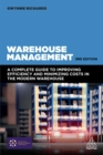 Warehouse Management : A Complete Guide to Improving Efficiency and Minimizing Costs in the Modern Warehouse - eBook