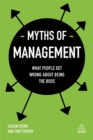 Myths of Management : What People Get Wrong About Being the Boss - Book