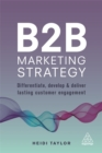 B2B Marketing Strategy : Differentiate, Develop and Deliver Lasting Customer Engagement - Book