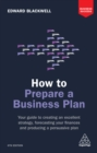 How to Prepare a Business Plan : Your Guide to Creating an Excellent Strategy, Forecasting Your Finances and Producing a Persuasive Plan - eBook