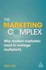 The Marketing Complex : Why Modern Marketers Need to Manage Multiplicity - Book