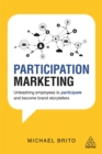 Participation Marketing : Unleashing Employees to Participate and Become Brand Storytellers - Book