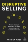Disruptive Selling : A New Strategic Approach to Sales, Marketing and Customer Service - Book